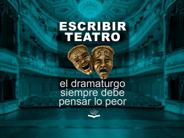 Kitzalet Escribir teatro el dramaturgo siempre debe pensar lo peor