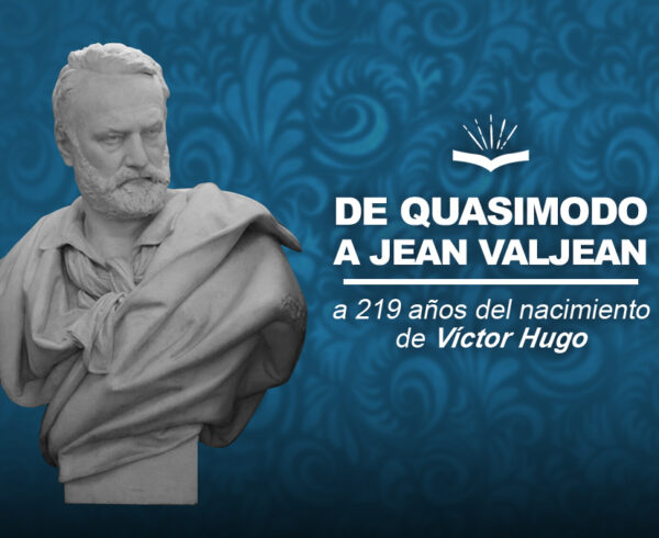 Kitzalet nacimiento de Victor Hugo 600x490 - De Quasimodo a Jean Valjean: a 219 años del nacimiento de Victor Hugo