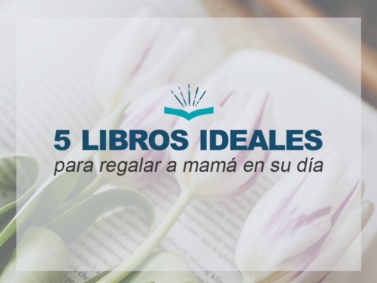 Kitzalet 5 libros ideales para regalar a mama en su dia 2