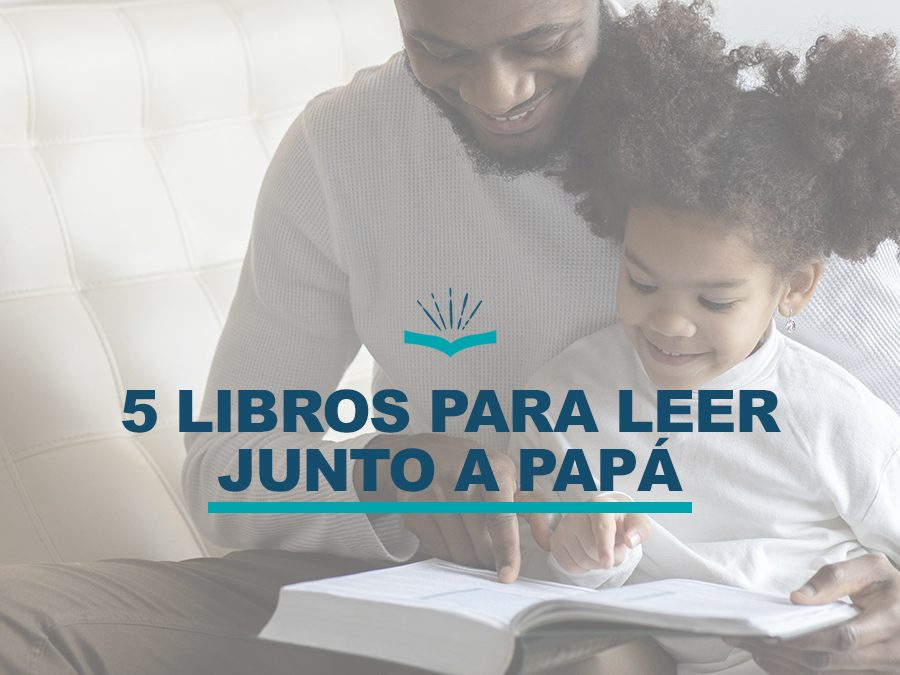 Kitzalet 5 libros para leer junto a papa 900x675 - Kitzalet 5 libros para leer junto a papa